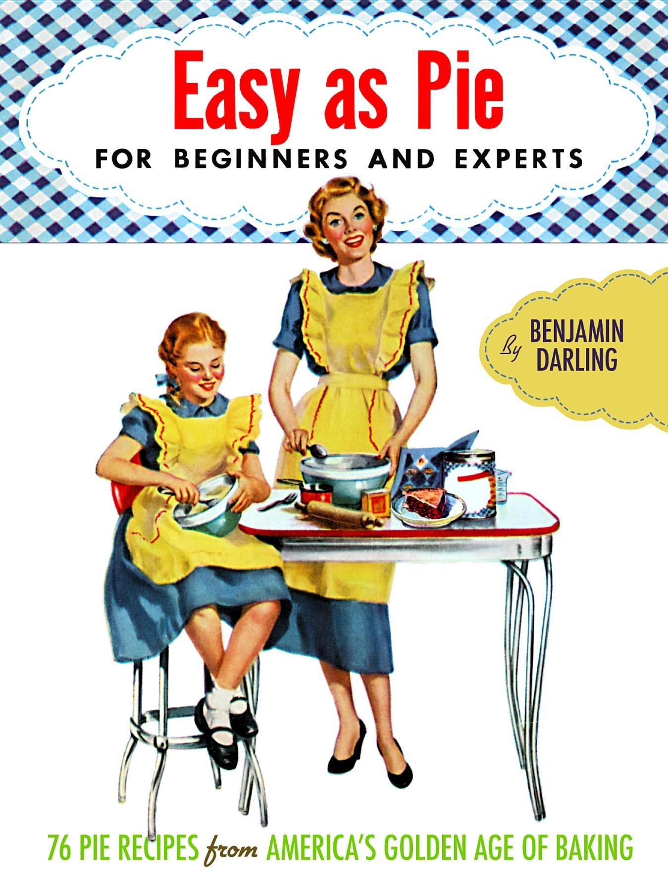 Easy As Pie Vintage Cookbooks Benjamin Darling 9781595833761 Amazon Books