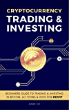 Cryptocurrency Trading & Investing: Beginners Guide To Trading & Investing In Bitcoin, Alt Coins & ICOs