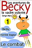 Les aventures de Becky la vache volante. Tome 1: Becky contre Supur - le combat