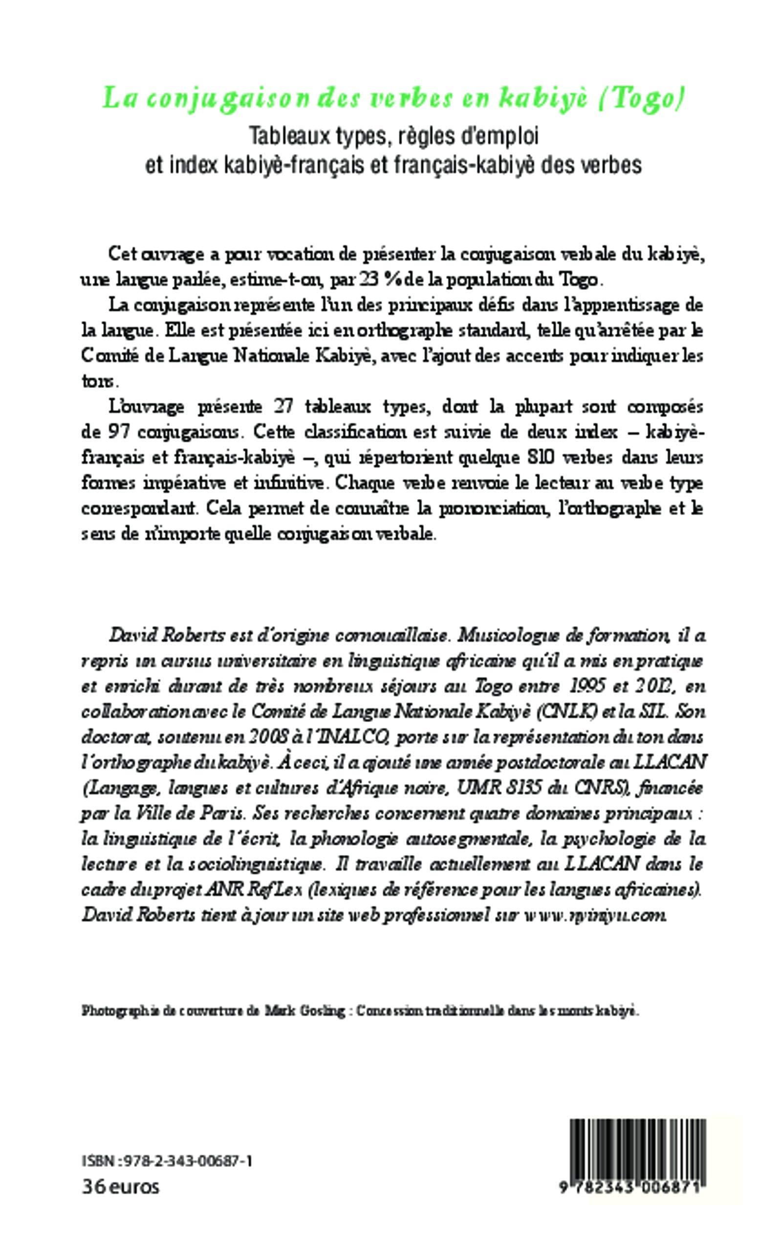 La Conjugaison Des Verbes En Kabiye Togo Tableaux Types Regles D Emploi Et Index Kabiye Francais Et Francais Kabiye Des Verbes French Edition Roberts David 9782343006871 Amazon Com Books