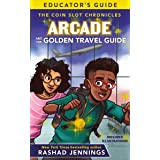 Arcade and the Golden Travel Guide Educator's Guide (The Coin Slot Chronicles)