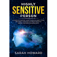 Highly Sensitive Person: A complete Survival Guide to Relieve Anxiety, Stop Emotional Overload & Eliminate Negative Energy, for Empaths & Introverts