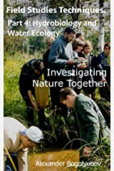 Field Studies Techniques. Part 4. Hydrobiology and Water Ecology: Investigating Nature Together Kindle Edition