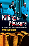 Killing For Pleasure: The Definitive Story of the Snowtown Serial Murders