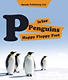 P is For Penguins Happy Flappy Feet: Penguins Childrens Books