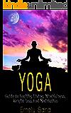 Yoga: Yoga Guide to Healthy Living, Mindfulness, Weight Loss And Meditation (Fitness , Mindfulness, Spirituality,Meditation Book 2) (English Edition)