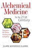 Alchemical Medicine for the 21st Century: Spagyrics for Detox, Healing, and Longevity