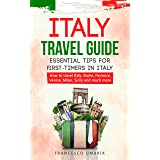 Italy travel guide: essential tips for first-timers in Italy: How to travel Italy: Rome, Florence, Venice, Milan, Sicily and