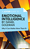 A Joosr Guide to… Emotional Intelligence by Daniel Goleman: Why It Can Matter More Than IQ