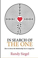 In Search of The One: How to Attract the Relationship You've Longed For Kindle Edition