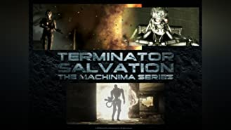 Terminator Salvation The Machinima Series