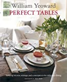 William Yeoward Perfect Tables: Tabletop secrets, settings and centrepieces for delicious dining