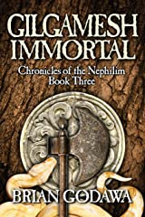 Gilgamesh Immortal (Chronicles of the Nephilim) (Volume 3) Paperback