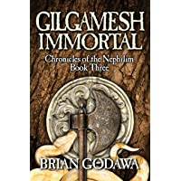 Gilgamesh Immortal (Chronicles of the Nephilim)
