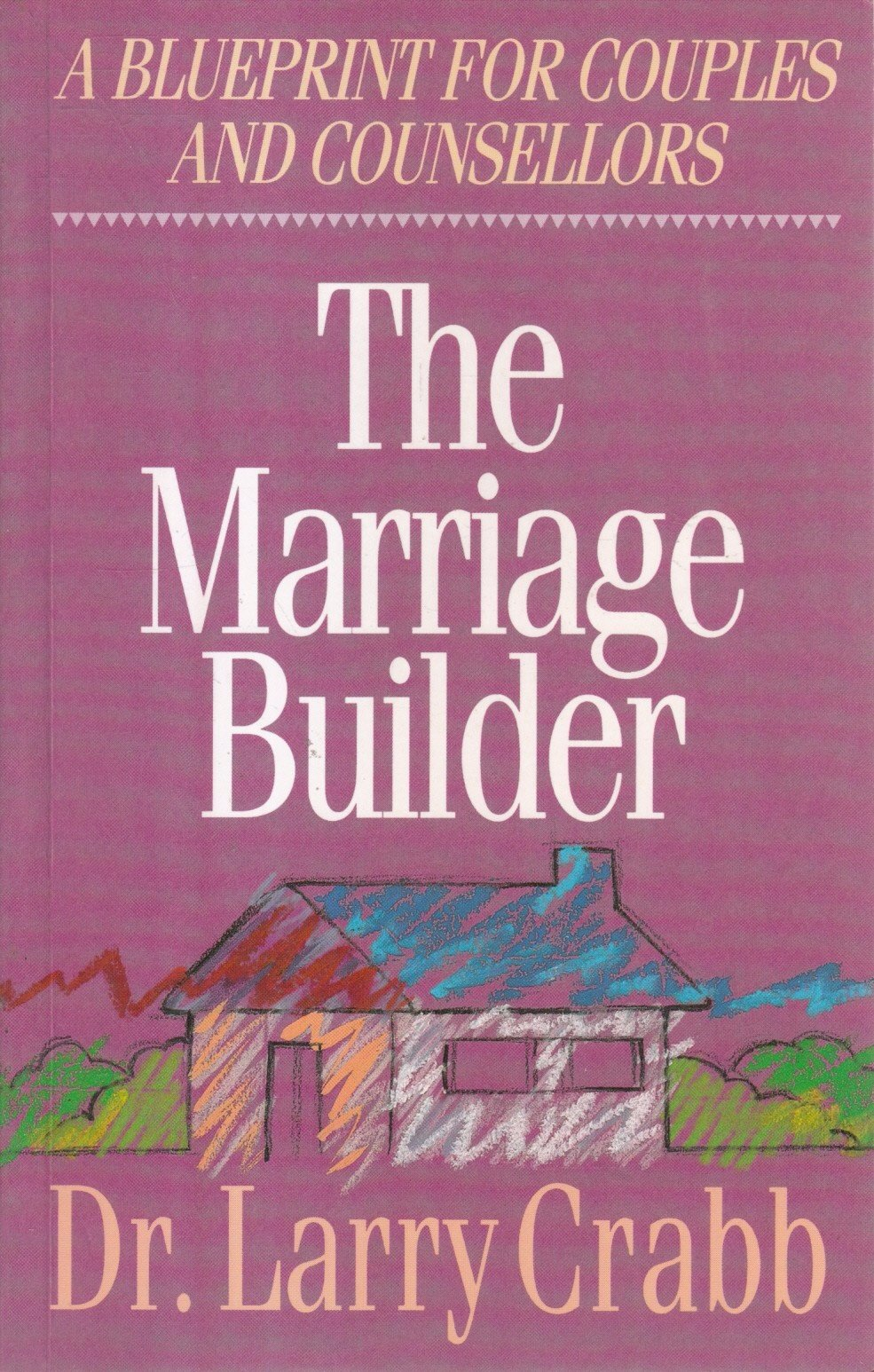 Marriage builder a blueprint for couples and counselors lawrence j marriage builder a blueprint for couples and counselors lawrence j crabb dr larry crabb 9780310225812 amazon books malvernweather Gallery