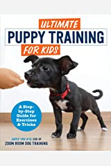 Ultimate Puppy Training for Kids: A Step-by-Step Guide for Exercises and Tricks Kindle Edition