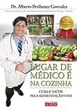 Lugar de Medico e na Cozinha. Cura e Saúde Pela Alimentação Viva