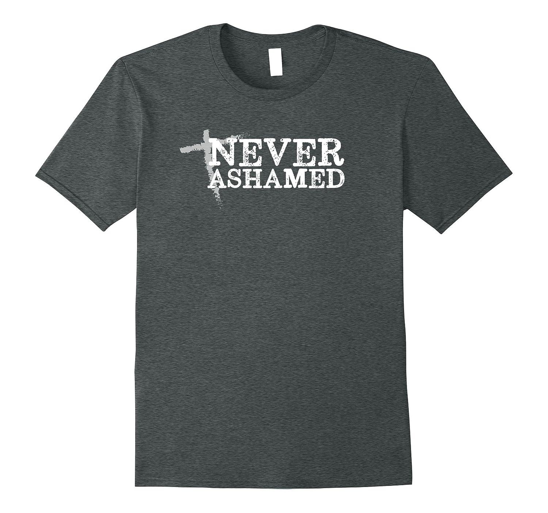 Christian Men T-Shirt Tee NEVER ASHAMED (of the Gospel)