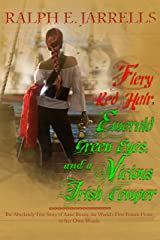 Fiery Red Hair, Emerald Green Eyes and a Vicious Irish Temper: The Absolutely True Story of the World's First Female Pirate Kindle Edition