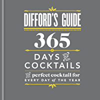 Difford's Guide: 365 Days of Cocktails: The perfect cocktail for every day of the year