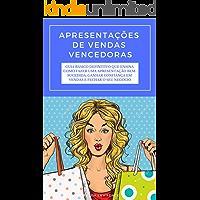 Apresentações De Vendas Vencedoras: Guia Básico Definitivo Que Ensina Como Fazer Uma Apresentação Bem-sucedida, Ganhar Confiança Em Vendas E Fechar O Seu Negócio