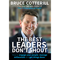 The Best Leaders Don't Shout: How to engage your people, manage millennials, and get things done