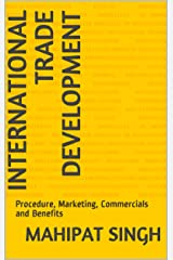 International Trade Development: Procedure, Marketing, Commercials and Benefits (international trade books Book 1) Kindle Edition