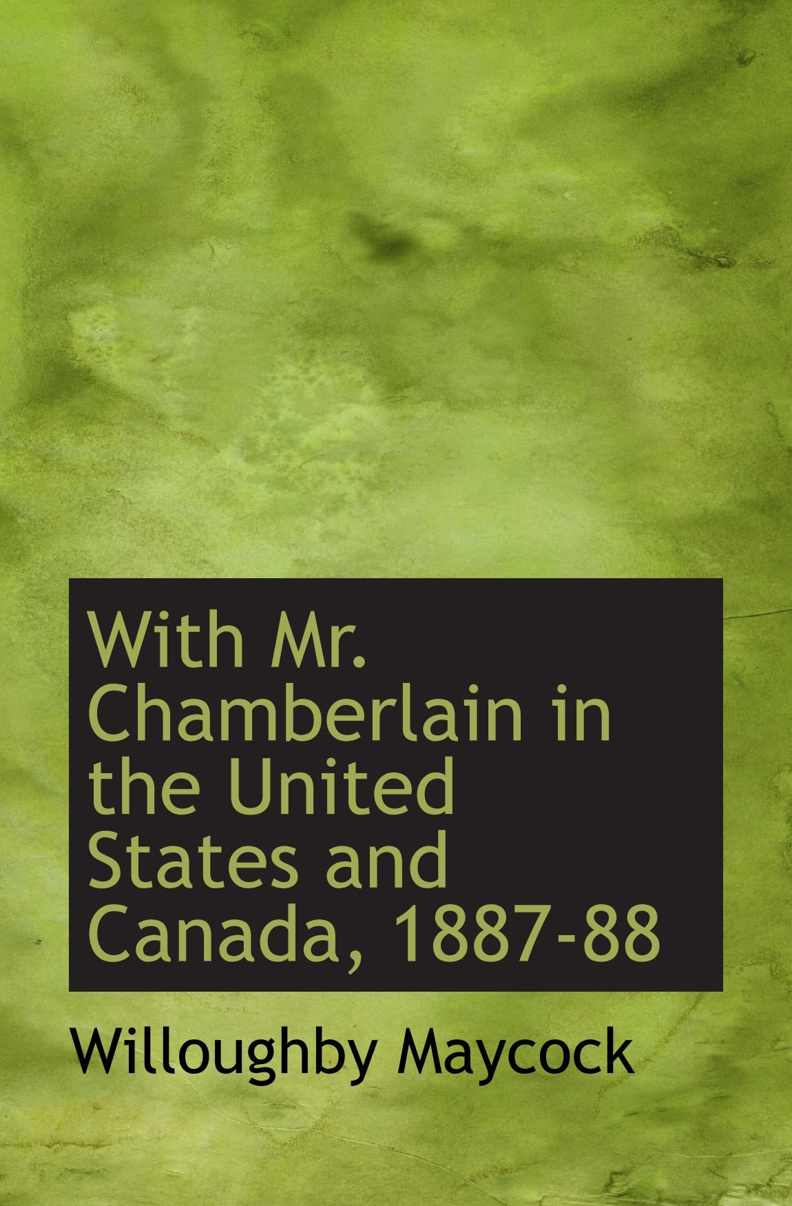 Download With Mr. Chamberlain in the United States and Canada, 1887-88 pdf epub