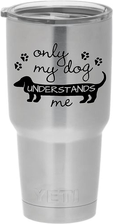 Cups drinkware tumbler sticker - Only my dog understands me dachshund wiener dog pet - cute love dream sticker decal