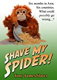 Shave My Spider! A six-month adventure around