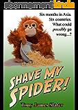 Shave My Spider! A six-month adventure around Borneo, Vietnam, Mongolia, China, Laos and Cambodia (English Edition)