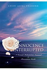 Innocence Interrupted: A Sexual Molestation Survival & Prevention Guide Kindle Edition