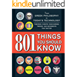 801 Things You Should Know: From Greek Philosophy to Today's Technology, Theories, Events, Discoveries, Trends, and…