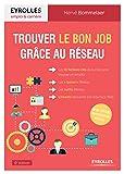 """Trouver le bon job grâce au réseau: Les 10 facteurs clés de succès pour trouver un emploi. Les """"bonus"""" Réseau. Les outils Réseau. LinkedIn réinvente son interface web"""