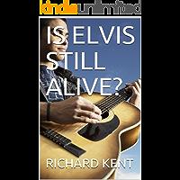 IS ELVIS STILL ALIVE?