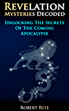 Revelation Mysteries Decoded: Unlocking the Secrets of the Coming Apocalypse (Supernatural)