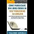 Come Pubblicare un Libro o eBook in Self Publishing su Amazon: Guida completa alla pubblicazione ed alla promozione di un libro basata sul caso di successo ... Zero a 30000 Euro Con un Blog in 10 Mesi.