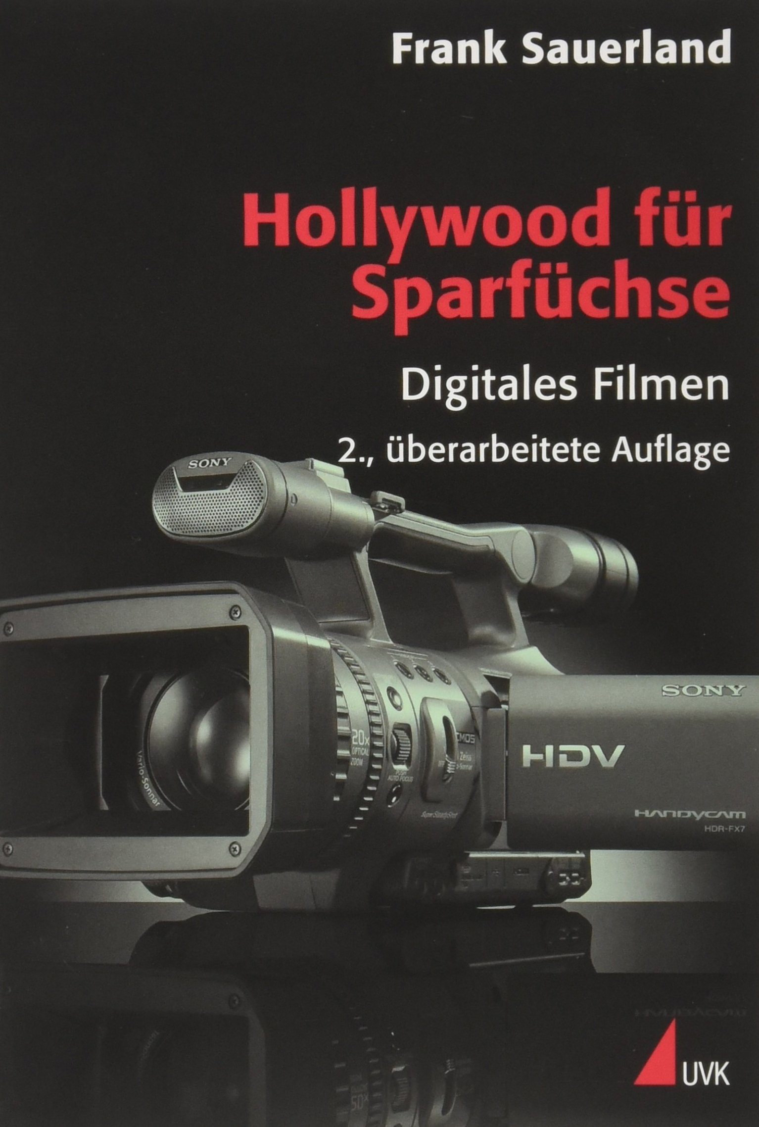 Hollywood für Sparfüchse: Digitales Filmen (Praxis Film)