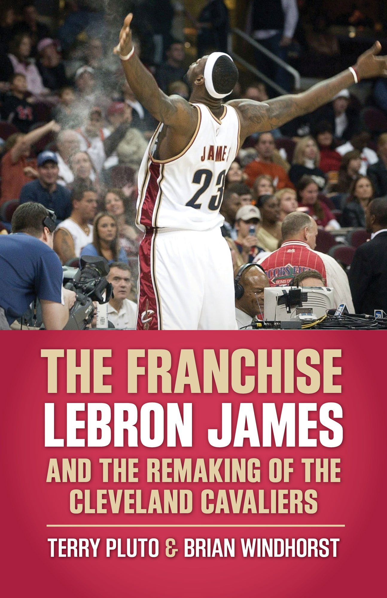 Download The Franchise: LeBron James and the Remaking of the Cleveland Cavaliers pdf