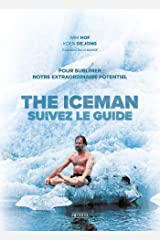 The Iceman - Suivez le guide !: Pour sublimer votre extraordinaire potentiel (French Edition) Kindle Edition
