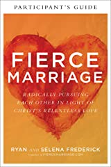Fierce Marriage Participant's Guide: Radically Pursuing Each Other in Light of Christ's Relentless Love Kindle Edition