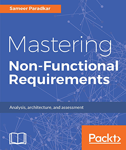 Mastering Non-Functional Requirements: Templates and tactics for analysis; architecture and assessment