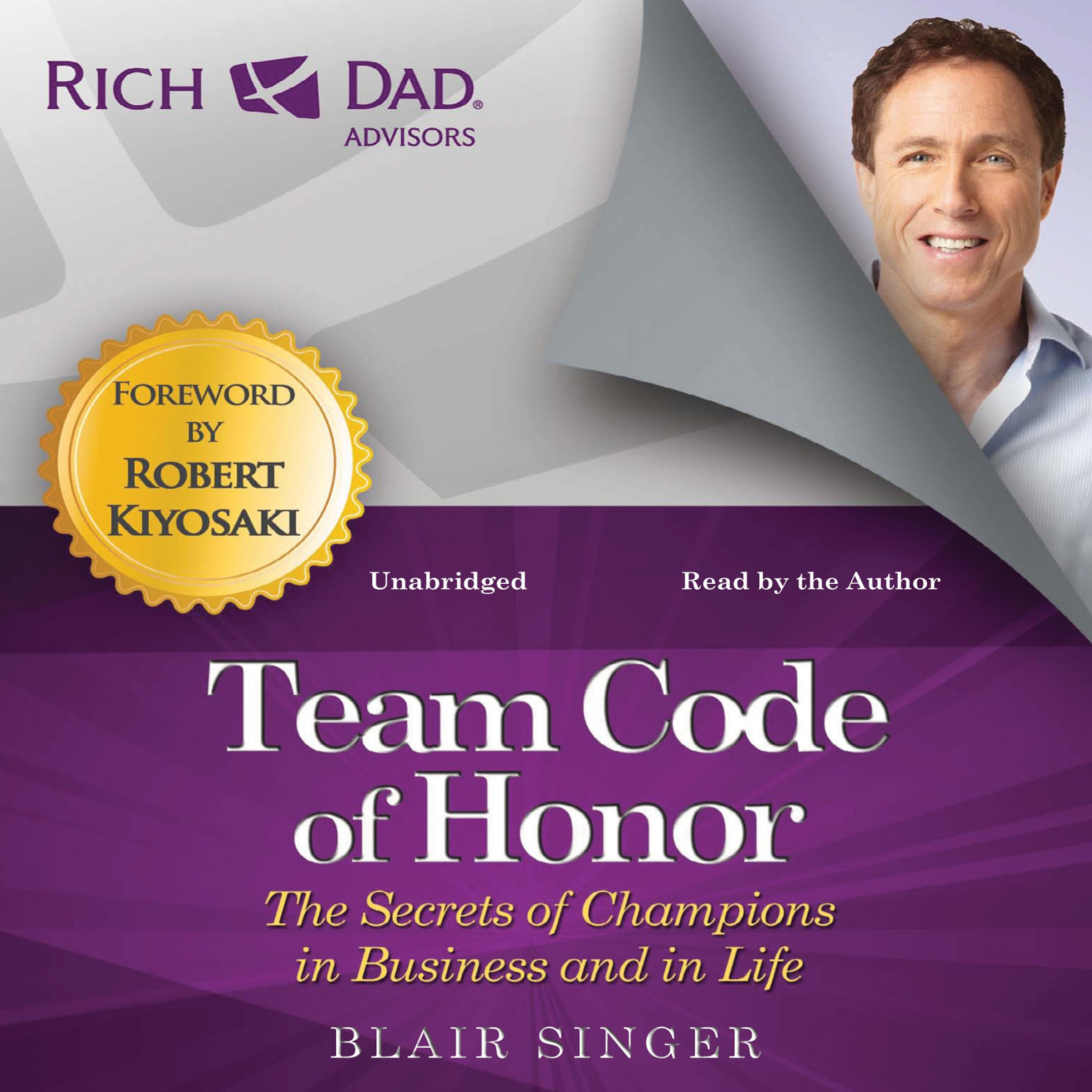 Team Code of Honor: The Secrets of Champions in Business and in Life: Rich Dad Advisors