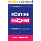 Routine Machine: How successful people improve their morning routine, daily habits and guarantee themselves results
