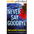 Never Say Goodbye: An edge of your seat thriller with gripping suspense