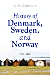 History of Denmark, Sweden, and Norway (Vol. 1&2): From the Ancient Times in 70 A.D. until Medieval Period in 14th…
