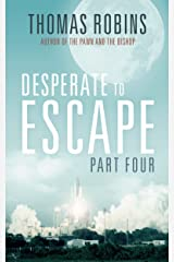 Desperate to Escape, Part IV (Desperate to Escape Series Book 4) Kindle Edition