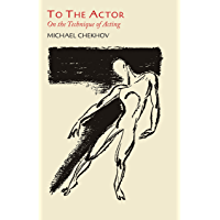 To the Actor: On the Technique of Acting (English Edition)