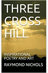 THREE CROSS HILL: INSPIRATIONAL POETRY AND ART Kindle Edition
