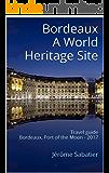 Bordeaux A World Heritage Site: Travel guide Bordeaux, Port of the Moon - 2017